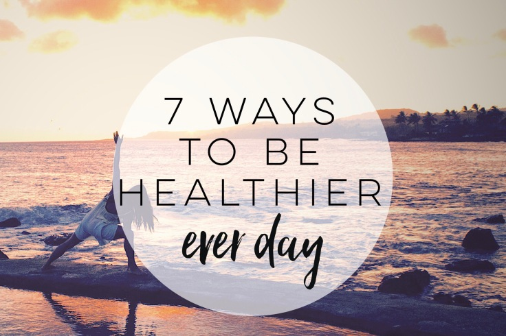 7 Ways To Be healthier ever day