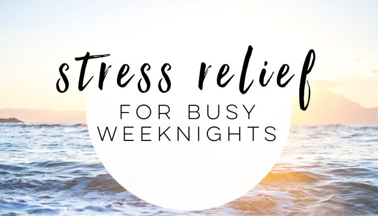 Stress Relief for Busy Weeknights