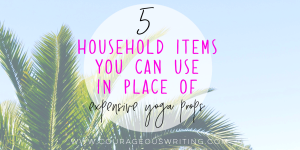5 Household Items You Can Use In Place of Expensive Yoga Props 1